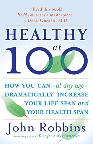 9780345490117: Healthy at 100: The Scientifically Proven Secrets of the World's Healthiest and Longest-Lived Peoples
