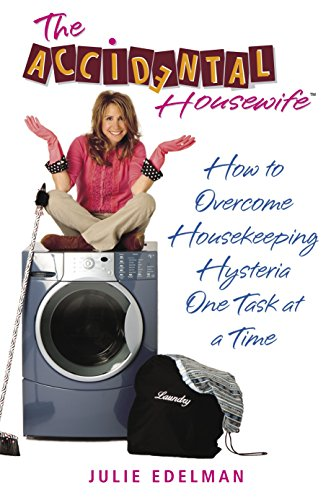 The Accidental Housewife: How to Overcome Housekeeping Hysteria One Task at a Time: Edelman, Julie