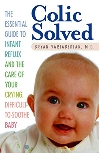 9780345490681: Colic Solved: The Essential Guide to Infant Reflux and the Care of Your Crying, Difficult-to- Soothe Baby