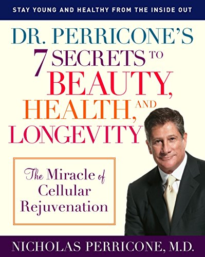 9780345492463: Dr. Perricone's 7 Secrets to Beauty, Health, and Longevity: The Miracle of Cellular Rejuvenation