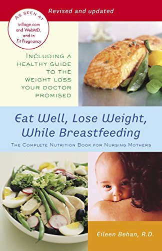 9780345492593: Eat Well, Lose Weight, While Breastfeeding: The Complete Nutrition Book for Nursing Mothers