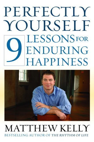Perfectly Yourself: 9 Lessons for Enduring Happiness: Kelly, Matthew