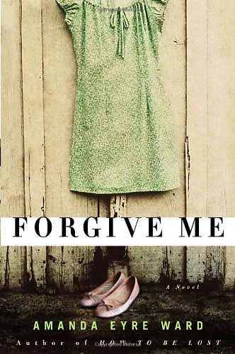 Forgive Me: A Novel: Ward, Amanda Eyre