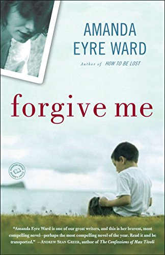 Forgive Me: A Novel: Amanda Eyre Ward