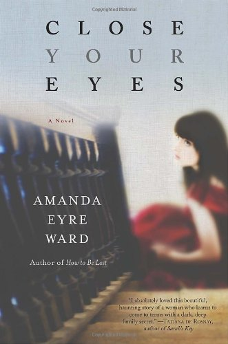 Close Your Eyes: A Novel: Amanda Eyre Ward