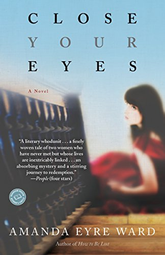 Close Your Eyes: A Novel: Ward, Amanda Eyre