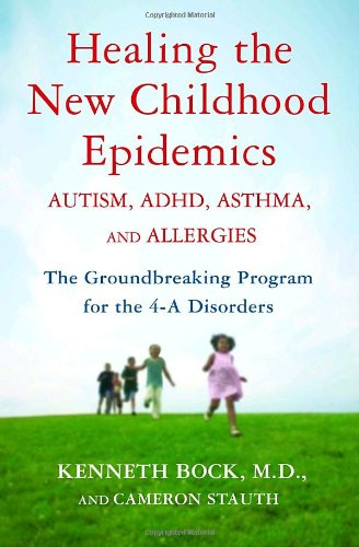 9780345494504: Healing the New Childhood Epidemics: Autism, ADHD, Asthma, and Allergies: The Groundbreaking Program for the 4-A Disorders