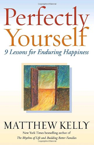 9780345494528: Perfectly Yourself: 9 Lessons for Enduring Happiness