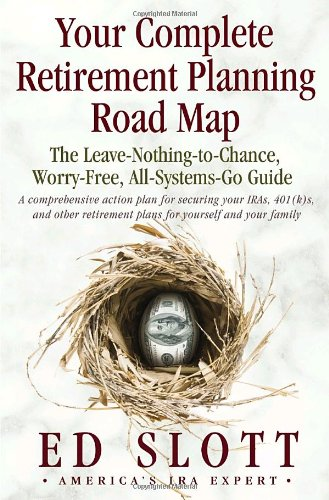 Your Complete Retirement Planning Road Map : The Leave-Nothing-to-Chance, Worry-Free, ...