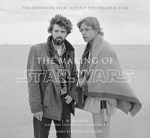 The Making of Star Wars: The Definitive Story Behind the Original Film: J.W. Rinzler