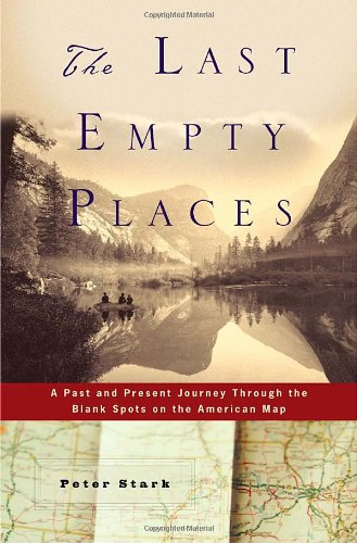 9780345495372: The Last Empty Places: A Past and Present Journey Through the Blank Spots on the American Map