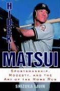 Hideki Matsui : Sportsmanship, Modesty, and the Art of the Home Run