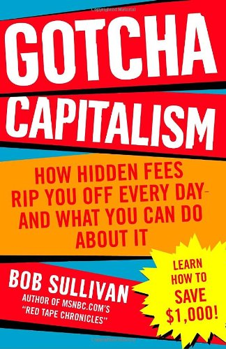 Gotcha Capitalism: How Hidden Fees Rip You Off Every Day-and What You Can Do About It: Bob Sullivan