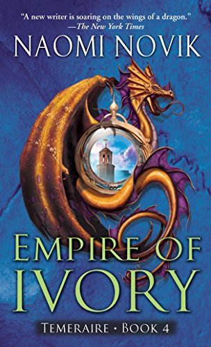 9780345496874: Empire of Ivory (Temeraire, Book 4)