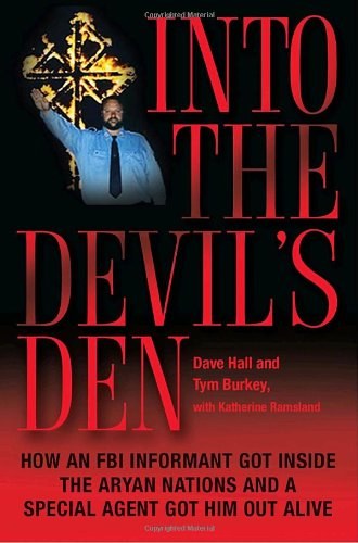 Into the Devil's Den: How an FBI Informant Got Inside the Aryan Nations and a Special Agent Got Him Out Alive (0345496949) by Dave Hall; Tym Burkey; Katherine Ramsland