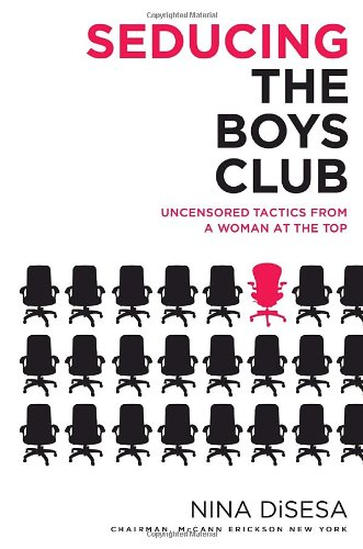 9780345496980: Seducing the Boys Club: Uncensored Tactics from a Woman at the Top