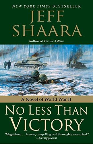 No Less Than Victory: A Novel of World War II: Shaara, Jeff