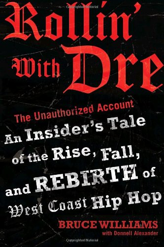 9780345498229: Rollin' with Dre: The Unauthorized Account: An Insider's Tale of the Rise, Fall, and Rebirth of West Coast Hip Hop