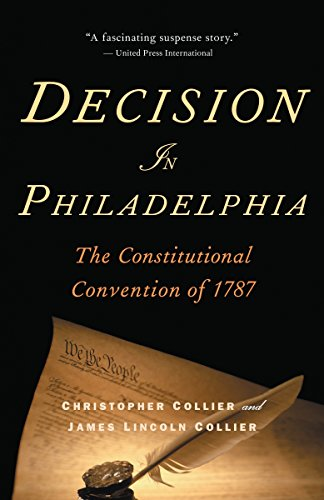 Decision in Philadelphia : The Constitutional Convention: Christopher Collier; James