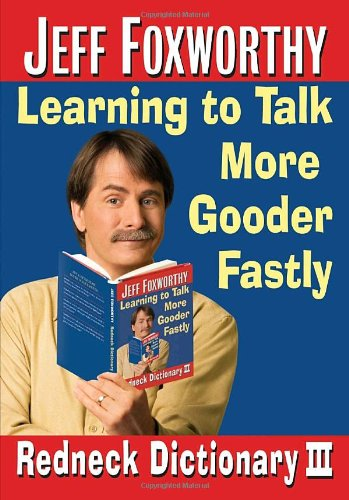 9780345498489: Jeff Foxworthy's Redneck Dictionary III: Learning to Talk More Gooder Fastly