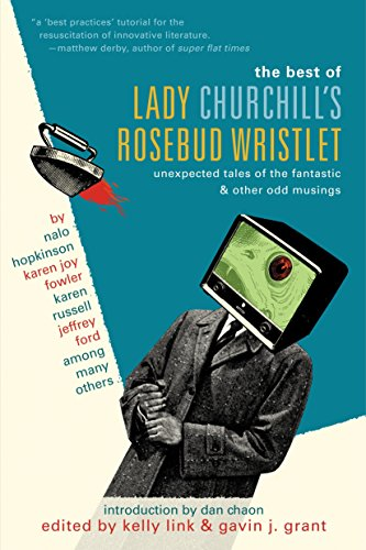 The Best of Lady Churchill's Rosebud Wristlet: Unexpected Tales of the Fantastic & Other Odd Musi...