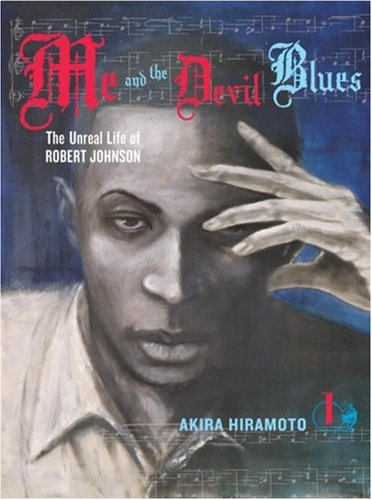 Me and the Devil Blues 1: The Unreal Life of Robert Johnson: Akira Hiramoto