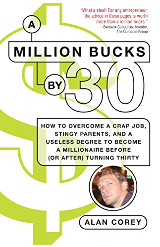 9780345499721: A Million Bucks by 30: How to Overcome a Crap Job, Stingy Parents, and a Useless Degree to Become a Millionaire Before (or After) Turning Thirty