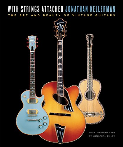 With Strings Attached: The Art and Beauty of Vintage Guitars (Hardback): Jonathan Kellerman