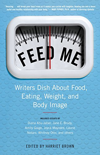9780345500885: Feed Me!: Writers Dish About Food, Eating, Weight, and Body Image