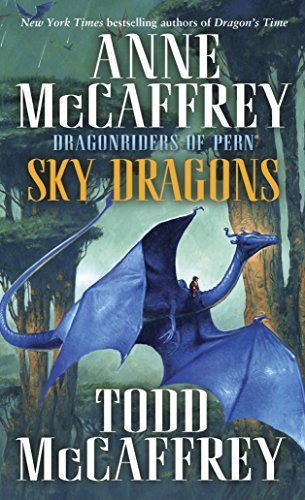 Sky Dragons: Dragonriders of Pern (034550092X) by Anne McCaffrey; Todd J. McCaffrey