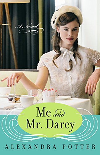 Me and Mr. Darcy: A Novel: Potter, Alexandra