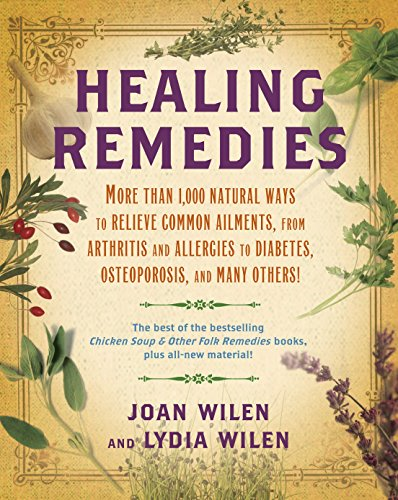 Healing Remedies: More Than 1,000 Natural Ways to Relieve Common Ailments, from Arthritis and Allergies to Diabetes, Osteoporosis, and Many Others! (034550335X) by Wilen, Lydia; Wilen, Joan