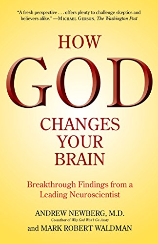 How God Changes Your Brain: Breakthrough Findings from a Leading Neuroscientist: Newberg, Andrew B....