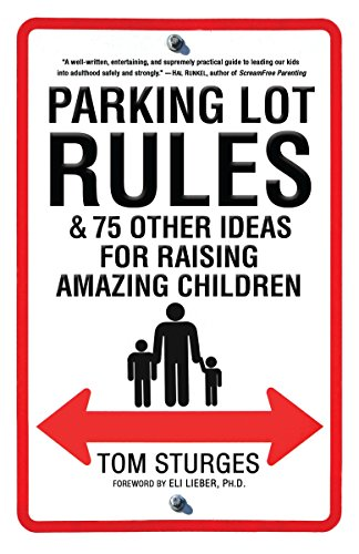Parking Lot Rules & 75 Other Ideas for Raising Amazing Children: Sturges, Tom