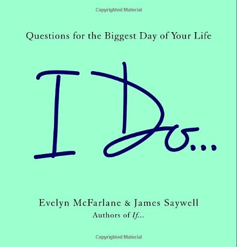 I Do .: Questions for the Biggest: McFarlane, Evelyn; Saywell,