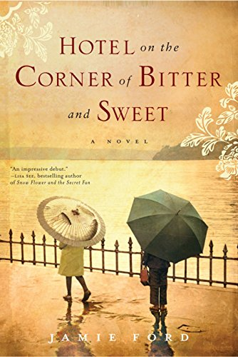 Hotel on the Corner of Bitter and Sweet: A Novel: Ford, Jamie