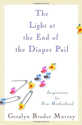 9780345505859: The Light at the End of the Diaper Pail: Inspiration for New Motherhood