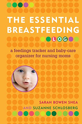 The Essential Breastfeeding Log: A Feedings Tracker and Baby-Care Organizer for Nursing Moms: Sarah...