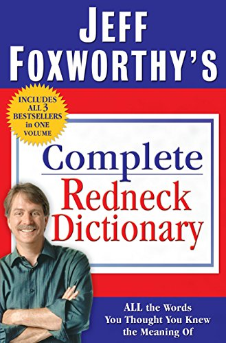Jeff Foxworthy's Complete Redneck Dictionary: All the Words You Thought You Knew the Meaning ...