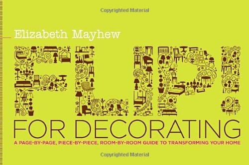9780345507518: Flip! for Decorating: A Page-by-Page, Piece-by-Piece, Room-by-Room Guide to Transforming Your Home