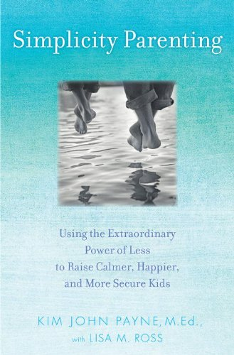 9780345507976: Simplicity Parenting: Using the Extraordinary Power of Less to Raise Calmer, Happier, and More Secure Kids