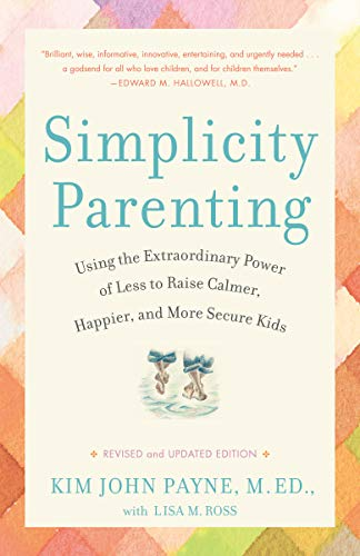 9780345507983: Simplicity Parenting: Using the Extraordinary Power of Less to Raise Calmer, Happier, and More Secure Kids