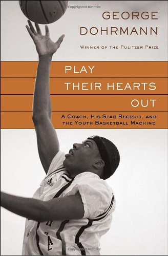 9780345508607: Play Their Hearts Out: A Coach, His Star Recruit, and the Youth Basketball Machine