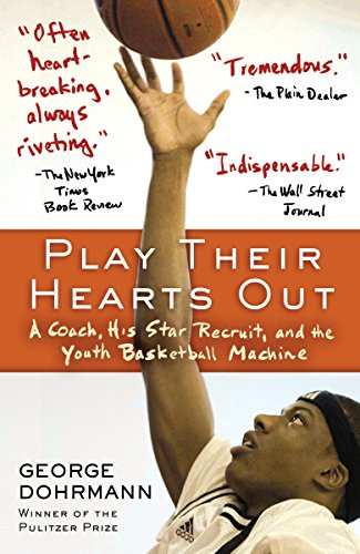 9780345508614: Play Their Hearts Out: A Coach, His Star Recruit, and the Youth Basketball Machine
