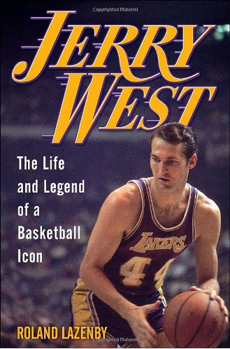 Jerry West: The Life and Legend of a Basketball Icon: Lazenby, Roland
