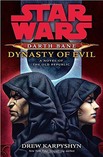 Dynasty of Evil: Star Wars (Darth Bane): A Novel of the Old Republic: Karpyshyn, Drew