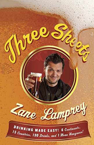 9780345511584: Three Sheets: Drinking Made Easy! 6 Continents, 15 Countries, 190 Drinks, and 1 Mean Hangover!