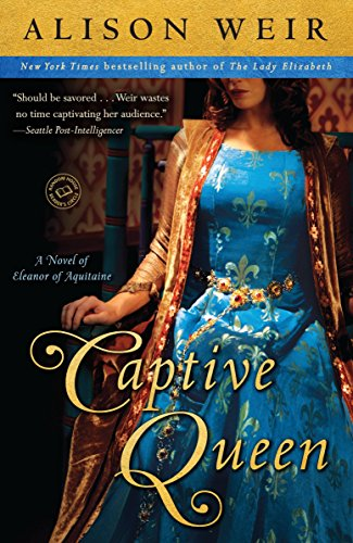 9780345511881: Captive Queen: A Novel of Eleanor of Aquitaine (Random House Reader's Circle)