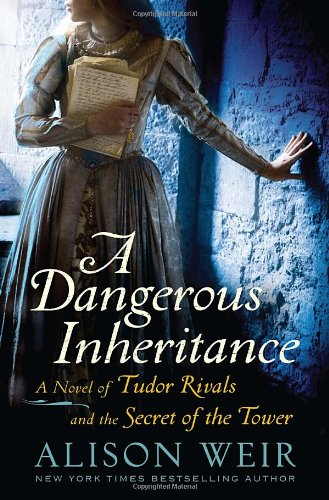 9780345511898: A Dangerous Inheritance: A Novel of Tudor Rivals and the Secret of the Tower