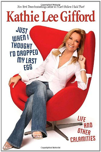 9780345512062: Just When I Thought I'd Dropped My Last Egg: Life and Other Calamities